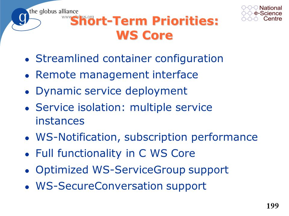 198 Short-Term Priorities: Information Services l Many more information sources, including gateways to other systems l Automated configuration of moni