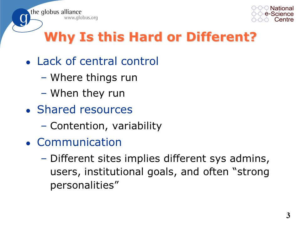 2 What is a Grid? l Resource sharing –Computers, storage, sensors, networks, … –Sharing always conditional: issues of trust, policy, negotiation, paym