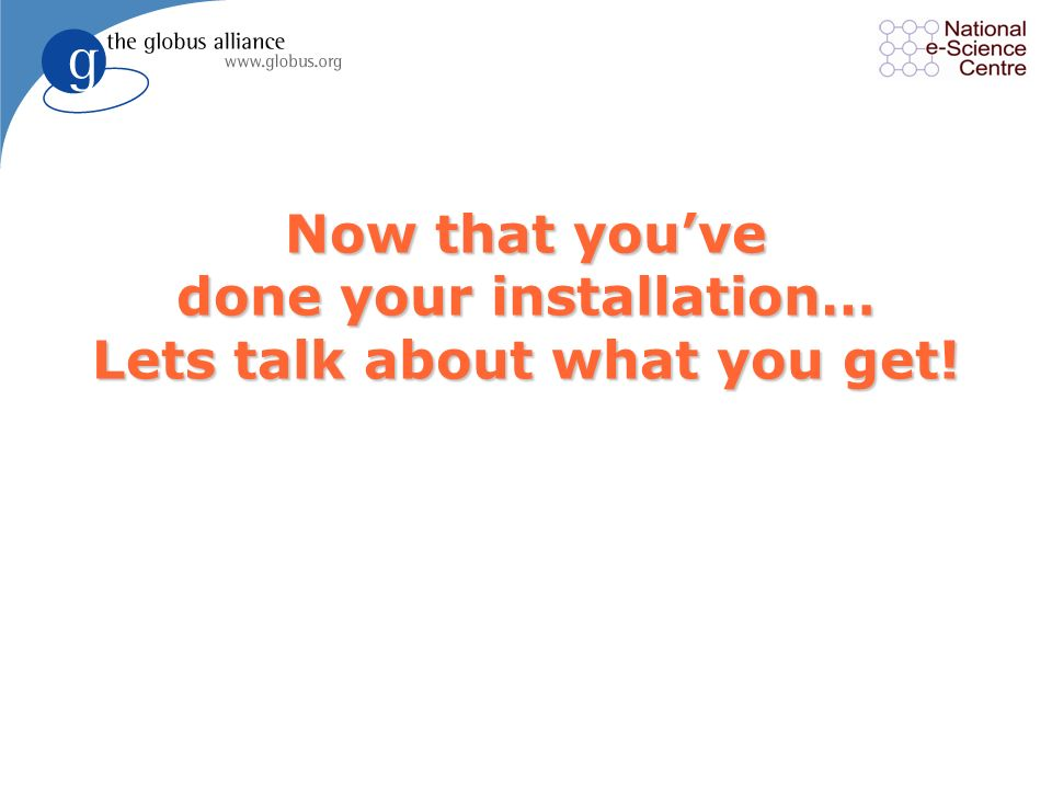 40 Installation in a nutshell l Quickstart guide is very useful http://www.globus.org/toolkit/docs/4.0/ admin/docbook/quickstart.html l Verify your pr