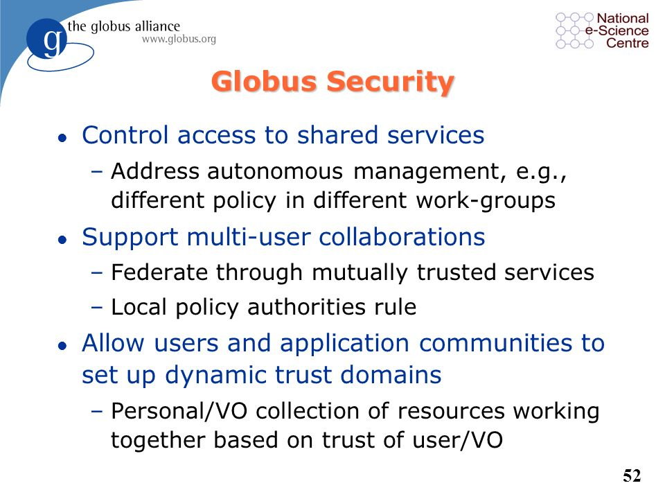 51 Data Mgmt Security Common Runtime Execution Mgmt Info Services GridFTP Authentication Authorization Reliable File Transfer Data Access & Integratio