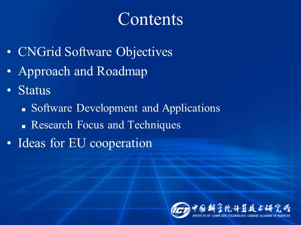 Contents CNGrid Software Objectives Approach and Roadmap Status Software Development and Applications Research Focus and Techniques Ideas for EU coope