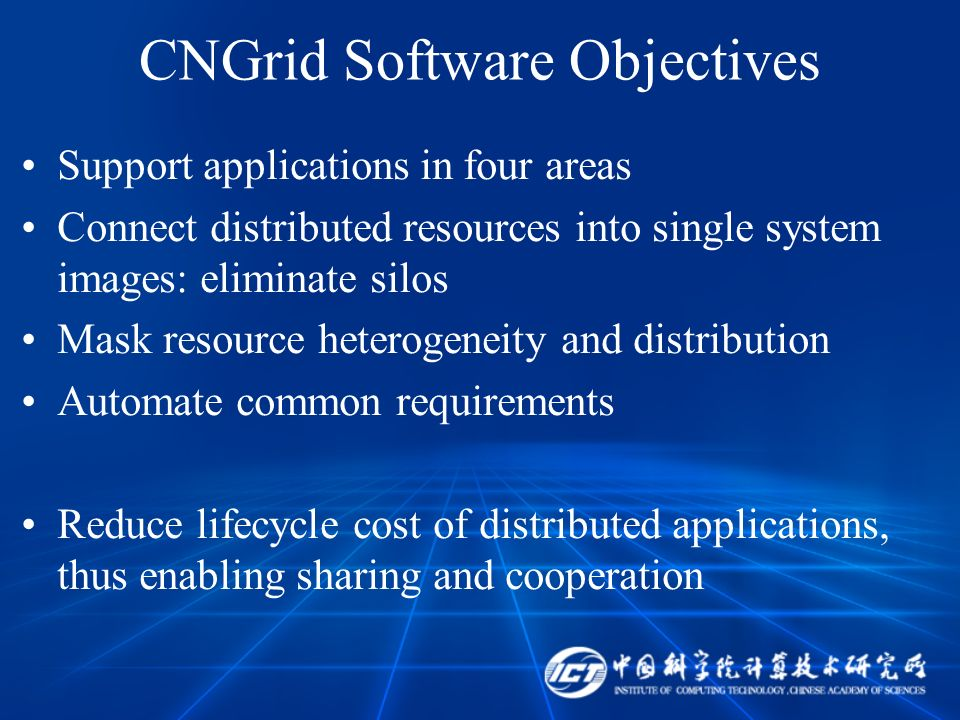 CNGrid Software Objectives Support applications in four areas Connect distributed resources into single system images: eliminate silos Mask resource h