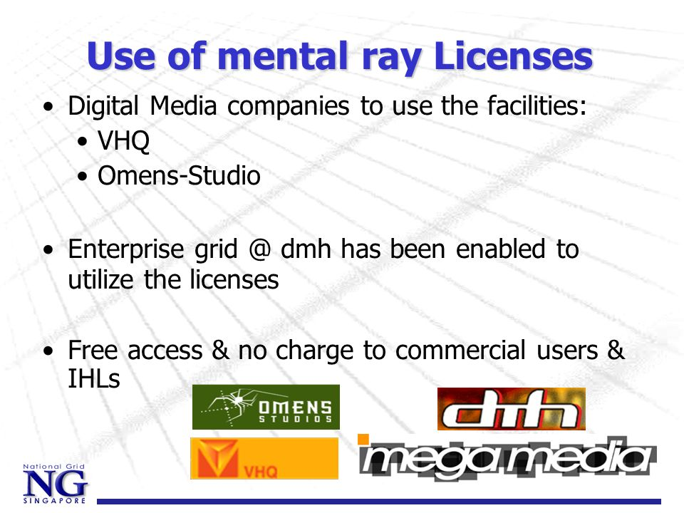 Use of mental ray Licenses Digital Media companies to use the facilities: VHQ Omens-Studio Enterprise grid @ dmh has been enabled to utilize the licen