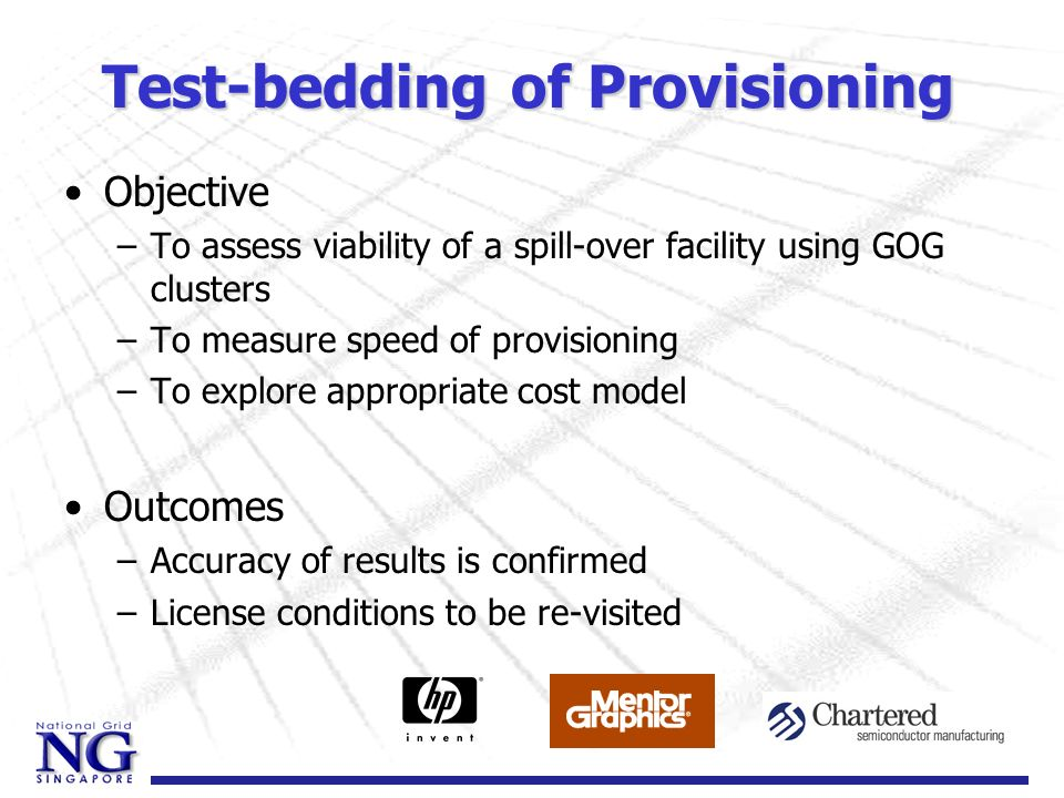Test-bedding of Provisioning Objective –To assess viability of a spill-over facility using GOG clusters –To measure speed of provisioning –To explore