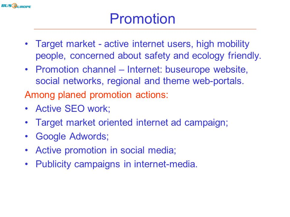 Promotion Target market - active internet users, high mobility people, concerned about safety and ecology friendly.