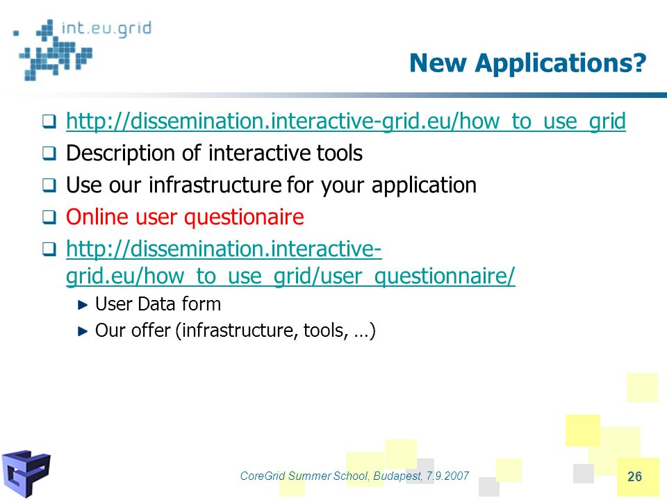 CoreGrid Summer School, Budapest, 7.9.2007 26 New Applications.