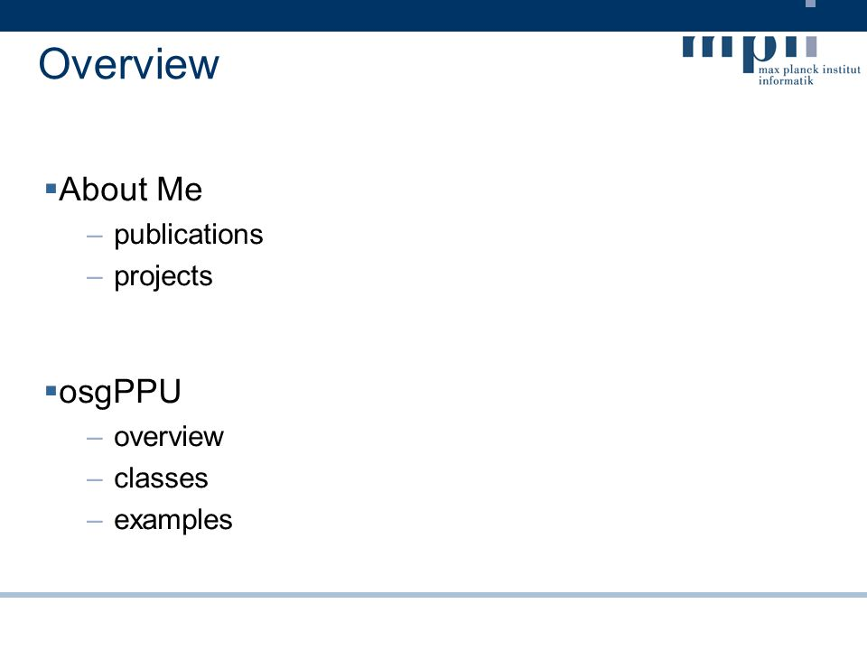 Overview About Me –publications –projects osgPPU –overview –classes –examples