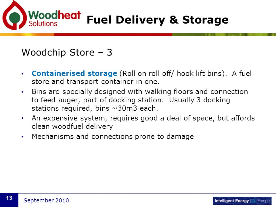 September 2010 13 Fuel Delivery & Storage Woodchip Store – 3 Containerised storage (Roll on roll off/ hook lift bins). A fuel store and transport cont
