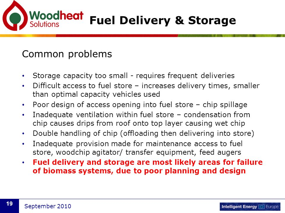 September 2010 19 Fuel Delivery & Storage Common problems Storage capacity too small - requires frequent deliveries Difficult access to fuel store – i