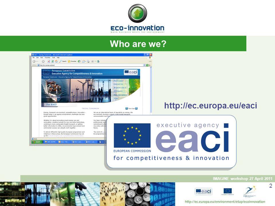 IMAGINE workshop 27 April 2011 2 Who are we? http://ec.europa.eu/eaci