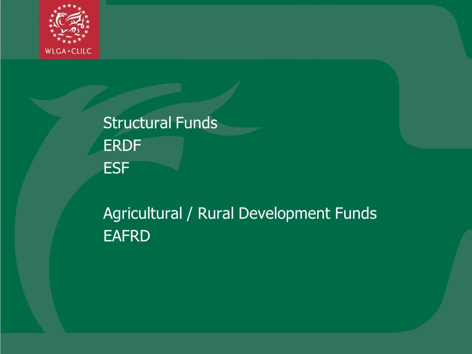 Structural Funds ERDF ESF Agricultural / Rural Development Funds EAFRD