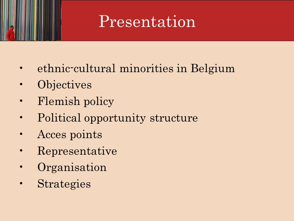 Presentation ethnic-cultural minorities in Belgium Objectives Flemish policy Political opportunity structure Acces points Representative Organisation