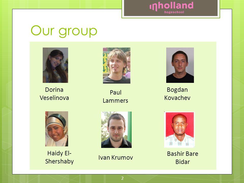 Our group Dorina Veselinova Paul Lammers Bogdan Kovachev Haidy El- Shershaby Ivan Krumov Bashir Bare Bidar 2