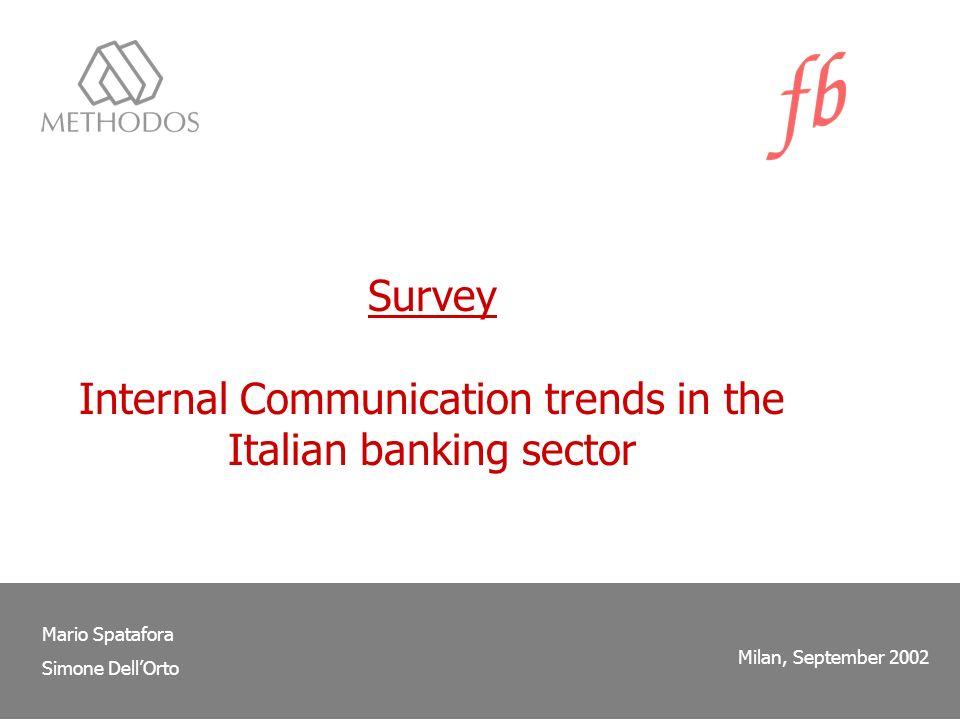 Survey Internal Communication trends in the Italian banking sector Mario Spatafora Simone DellOrto Milan, September 2002