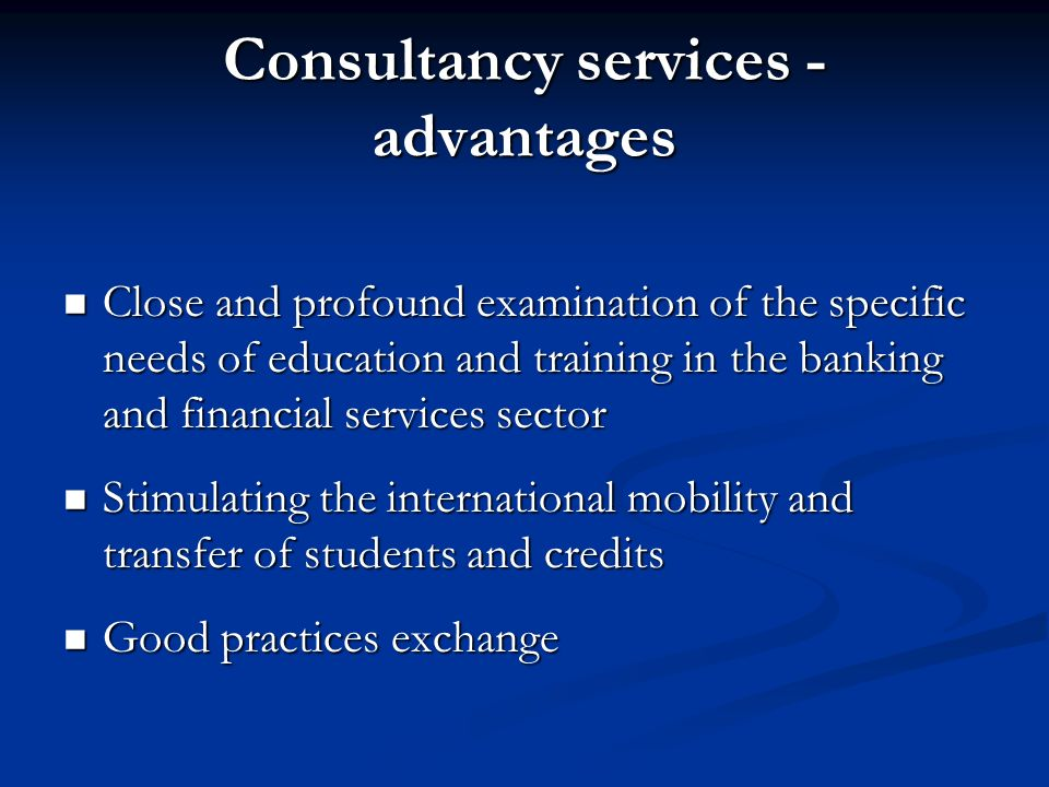 Consultancy services - advantages Close and profound examination of the specific needs of education and training in the banking and financial services
