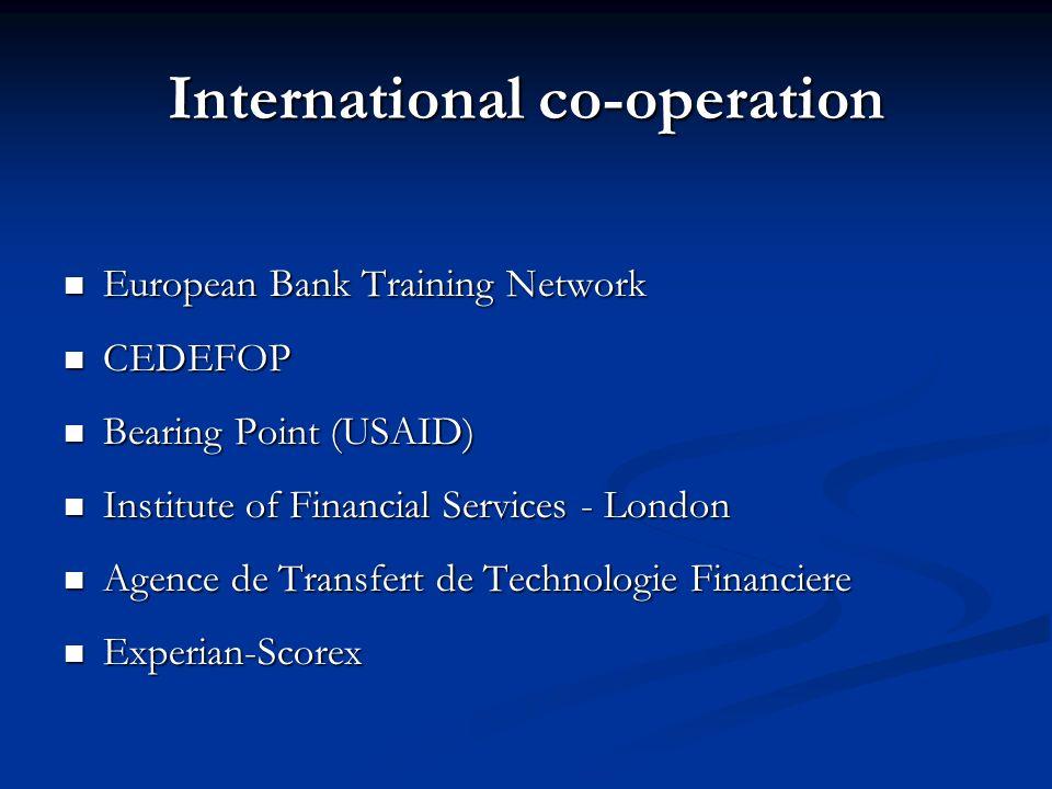 International co-operation European Bank Training Network European Bank Training Network CEDEFOP CEDEFOP Bearing Point (USAID) Bearing Point (USAID) I
