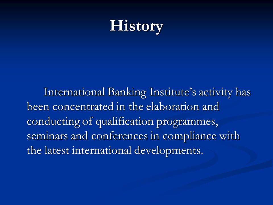 History International Banking Institutes activity has been concentrated in the elaboration and conducting of qualification programmes, seminars and co