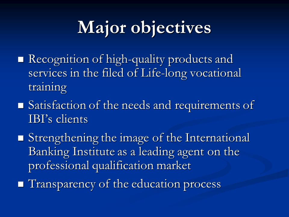 Major objectives Recognition of high-quality products and services in the filed of Life-long vocational training Recognition of high-quality products