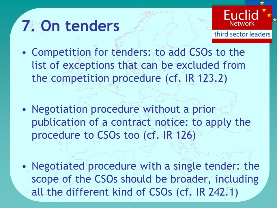 7. On tenders Competition for tenders: to add CSOs to the list of exceptions that can be excluded from the competition procedure (cf. IR 123.2) Negoti