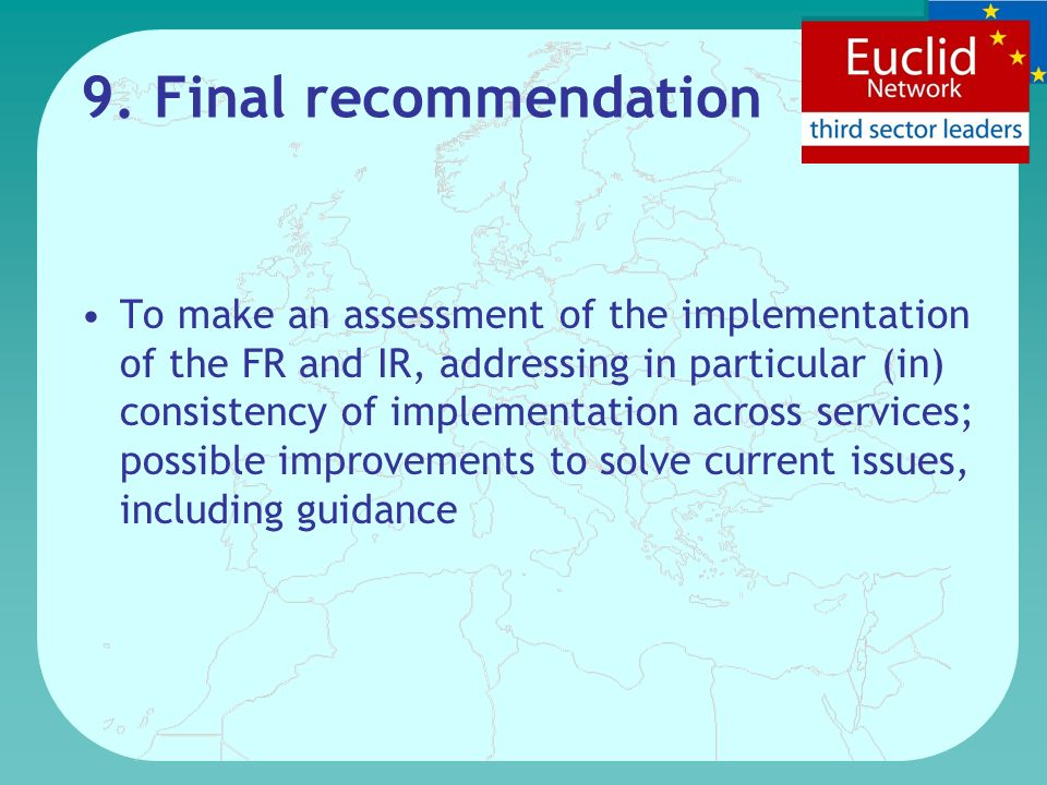 9. Final recommendation To make an assessment of the implementation of the FR and IR, addressing in particular (in) consistency of implementation acro