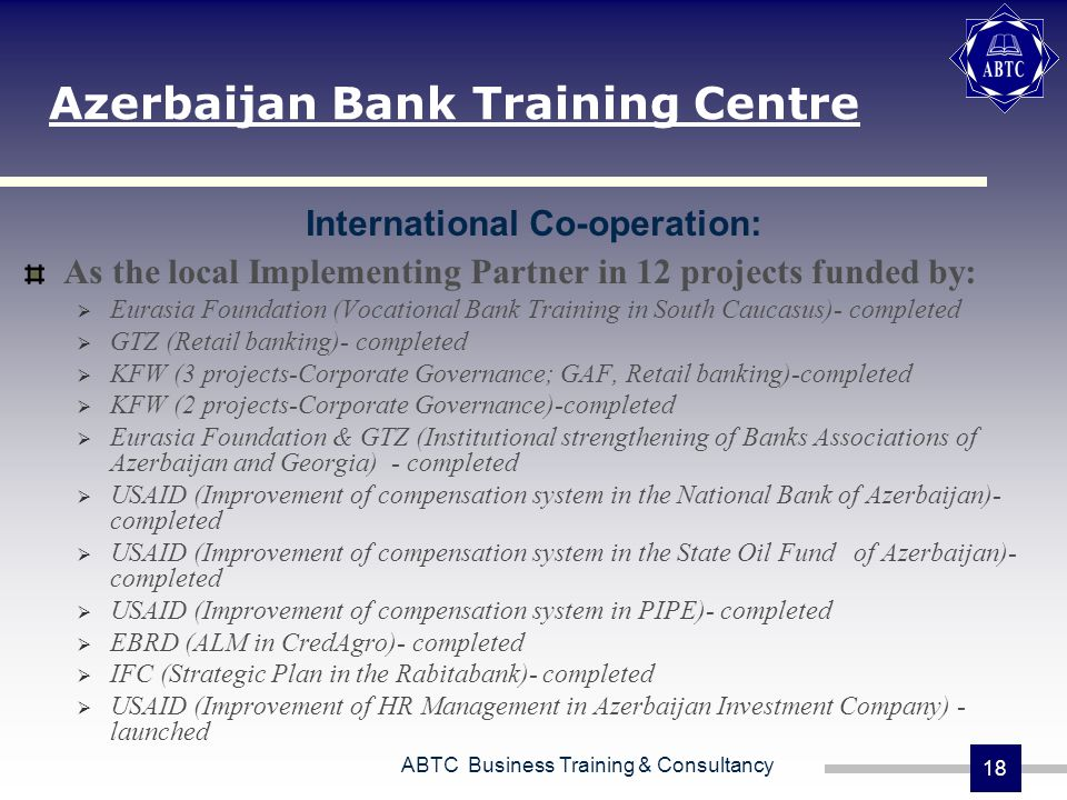 ABTC Business Training & Consultancy 18 International Co-operation: As the local Implementing Partner in 12 projects funded by: Eurasia Foundation (Vo