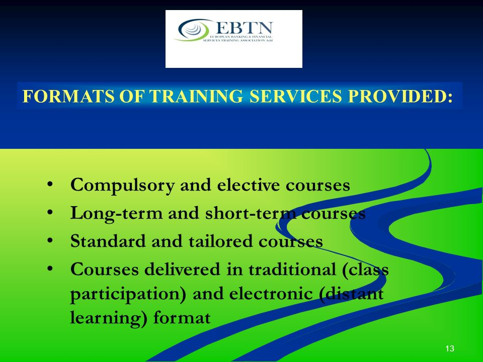 13 FORMATS OF TRAINING SERVICES PROVIDED: Compulsory and elective courses Long-term and short-term courses Standard and tailored courses Courses delivered in traditional (class participation) and electronic (distant learning) format