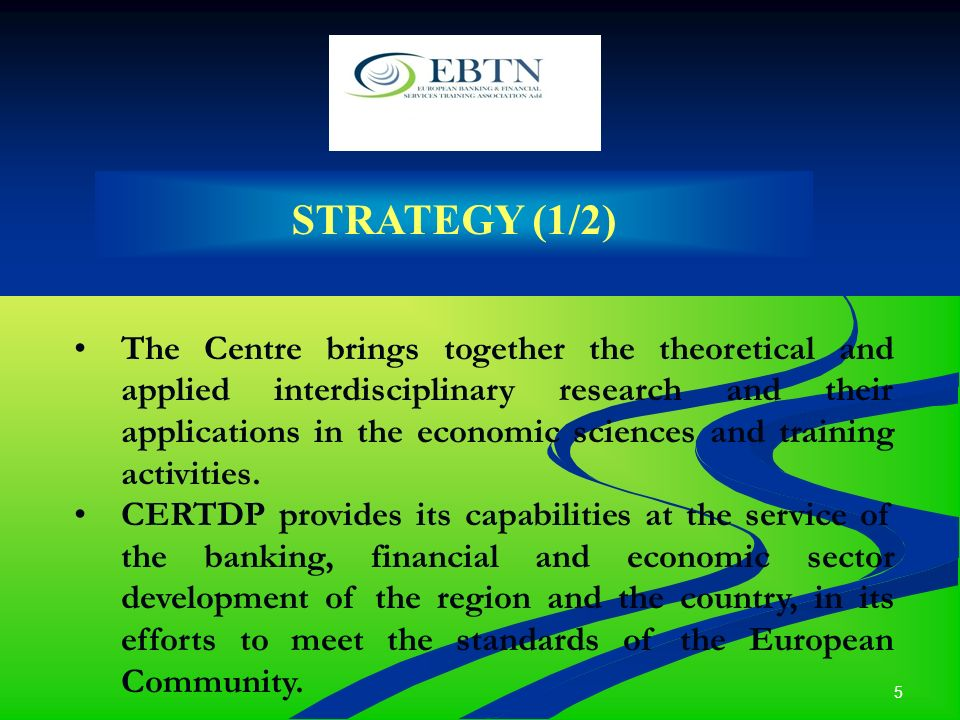 5 STRATEGY (1/2) The Centre brings together the theoretical and applied interdisciplinary research and their applications in the economic sciences and training activities.