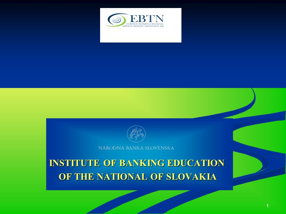 1 INSTITUTE OF BANKING EDUCATION OF THE NATIONAL OF SLOVAKIA OF THE NATIONAL OF SLOVAKIA