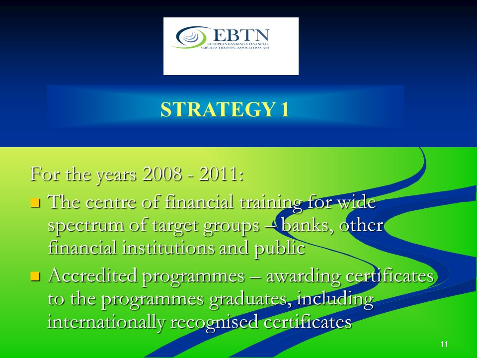 11 For the years 2008 - 2011: The centre of financial training for wide spectrum of target groups – banks, other financial institutions and public The