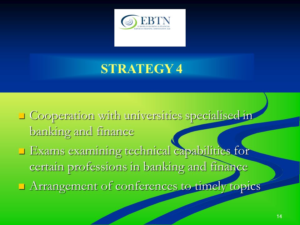 14 Cooperation with universities specialised in banking and finance Cooperation with universities specialised in banking and finance Exams examining t