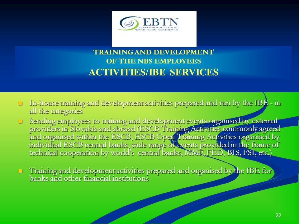 22 In-house training and development activities prepared and run by the IBE - in all the categories In-house training and development activities prepa