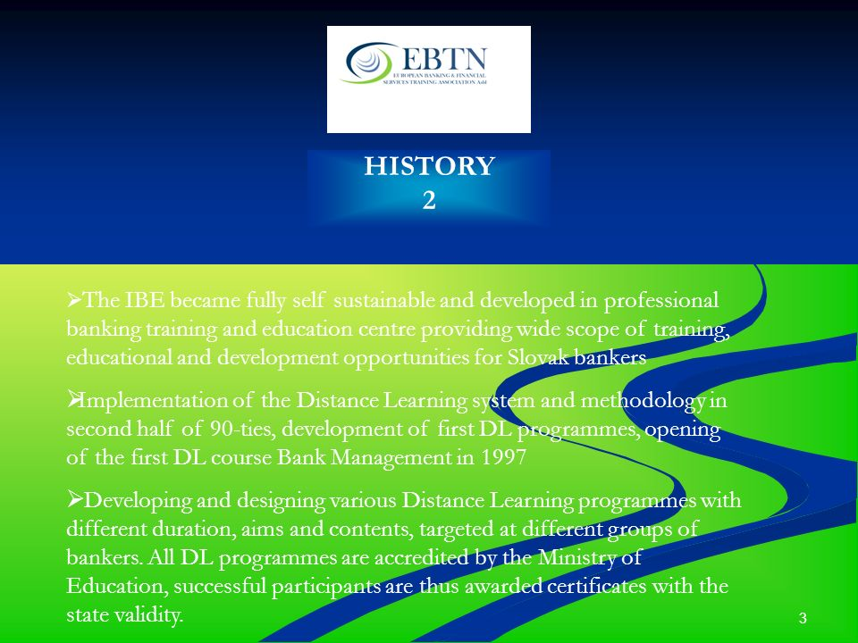 4 HISTORY 3 The IBE worked as one of the partners in the project financed by EU Leonardo da Vinci and aimed at development of common European certificate of the foundation level – the European Foundation Certificate in Banking (EFCB).
