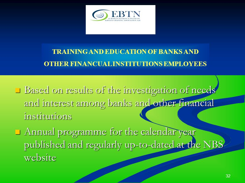 32 TRAINING AND EDUCATION OF BANKS AND OTHER FINANCUAL INSTITUTIONS EMPLOYEES Based on results of the investigation of needs and interest among banks