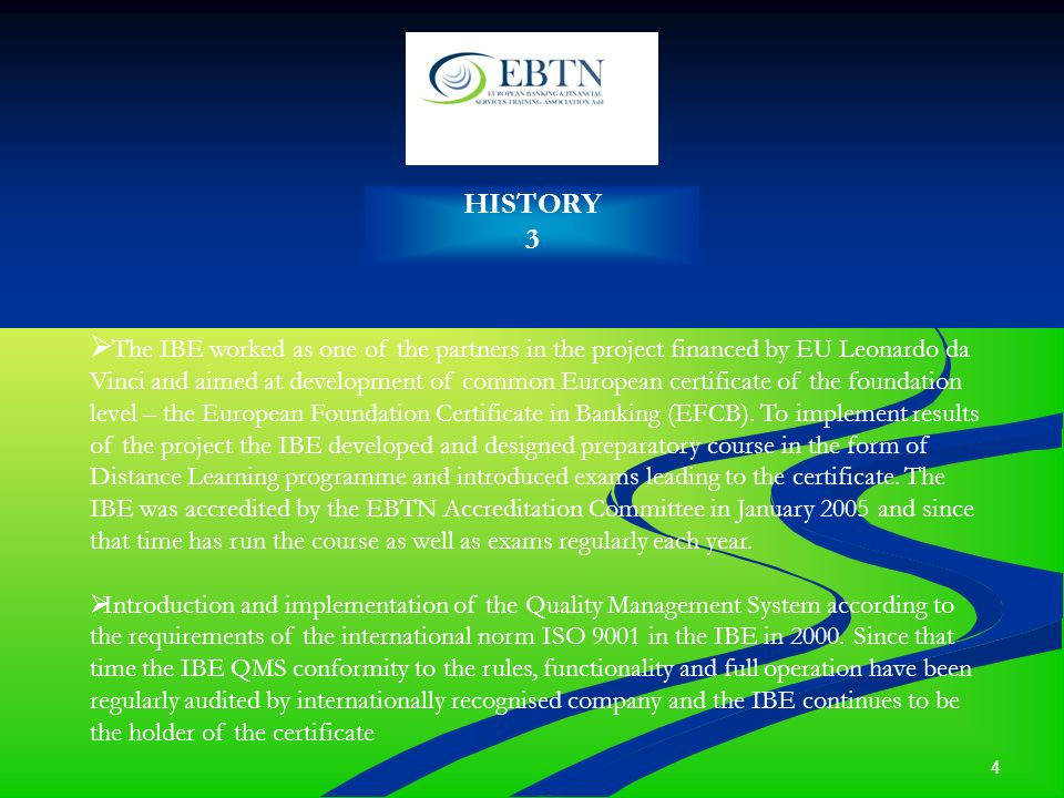4 HISTORY 3 The IBE worked as one of the partners in the project financed by EU Leonardo da Vinci and aimed at development of common European certific