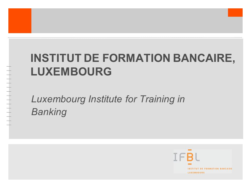 INSTITUT DE FORMATION BANCAIRE, LUXEMBOURG Luxembourg Institute for Training in Banking