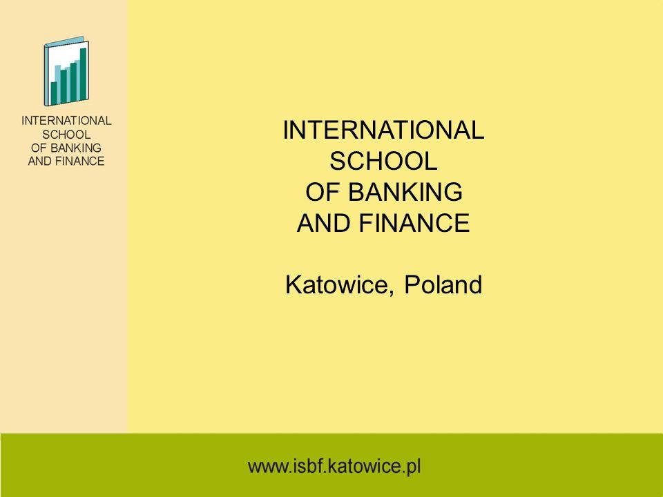 INTERNATIONAL SCHOOL OF BANKING AND FINANCE Katowice, Poland