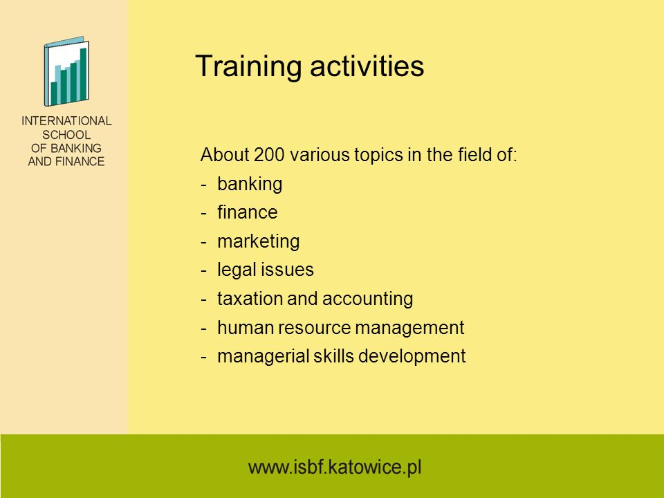 Training activities About 200 various topics in the field of: - banking - finance - marketing - legal issues - taxation and accounting - human resourc