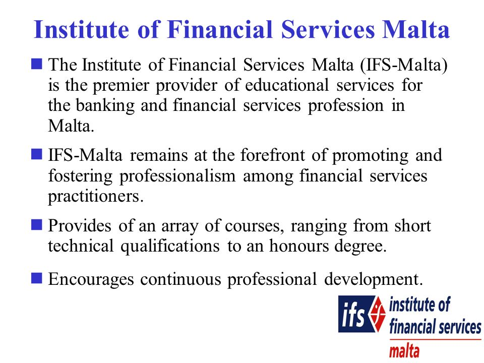 The Institute of Financial Services Malta (IFS-Malta) is the premier provider of educational services for the banking and financial services profession in Malta.