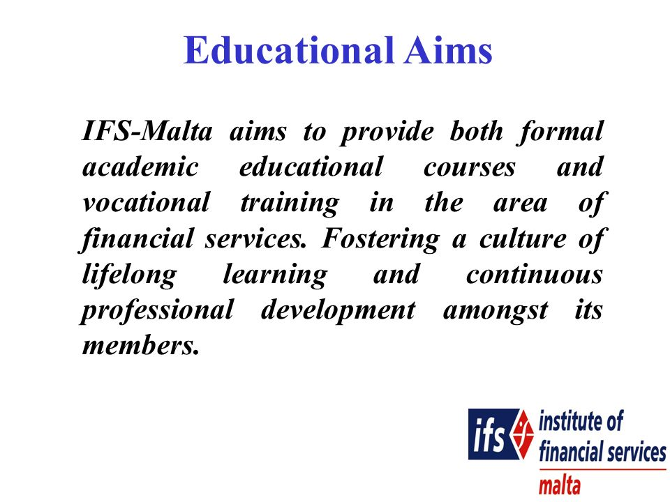 IFS-Malta aims to provide both formal academic educational courses and vocational training in the area of financial services.