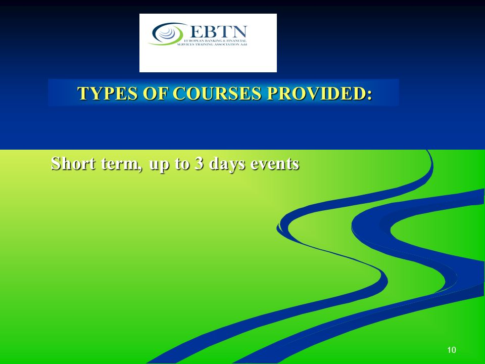 10 TYPES OF COURSES PROVIDED: TYPES OF COURSES PROVIDED: Short term, up to 3 days events