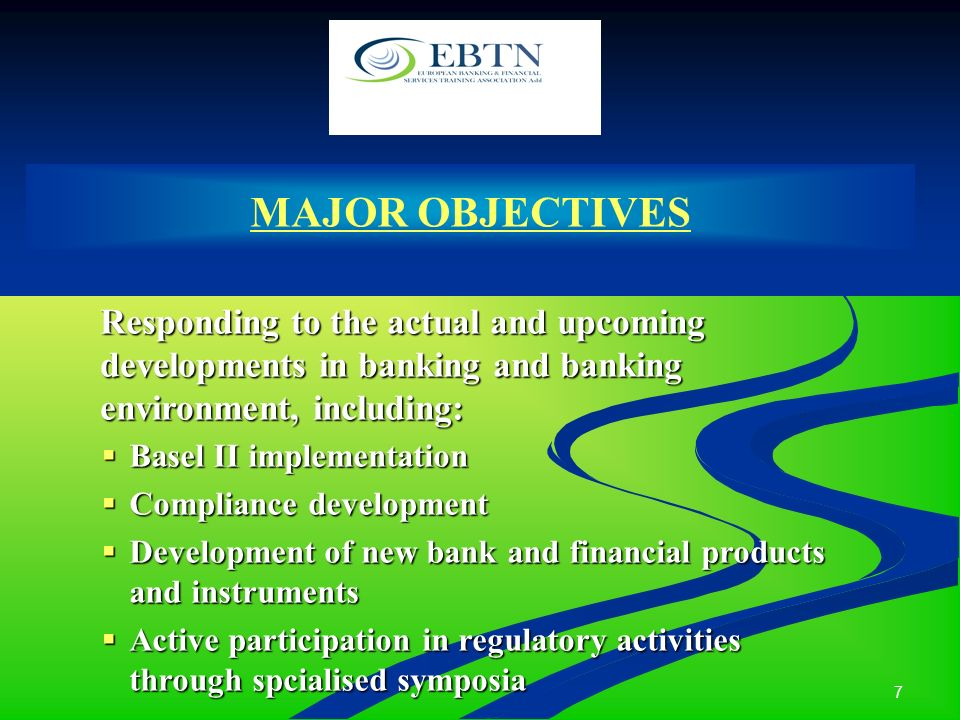 7 MAJOR OBJECTIVES Responding to the actual and upcoming developments in banking and banking environment, including: Basel II implementation Basel II