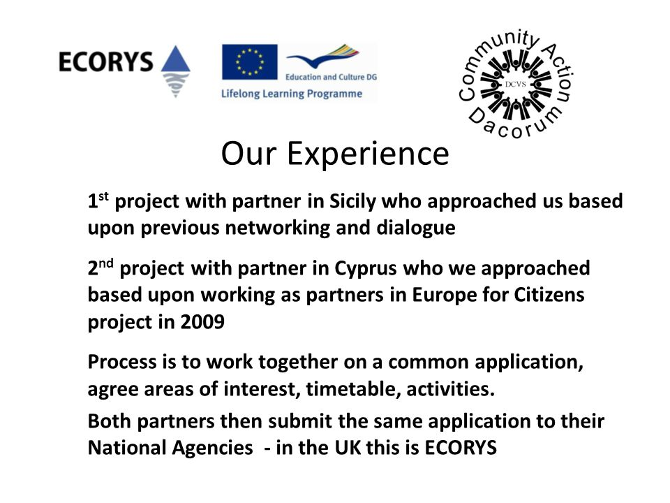 Our Experience 1 st project with partner in Sicily who approached us based upon previous networking and dialogue 2 nd project with partner in Cyprus w