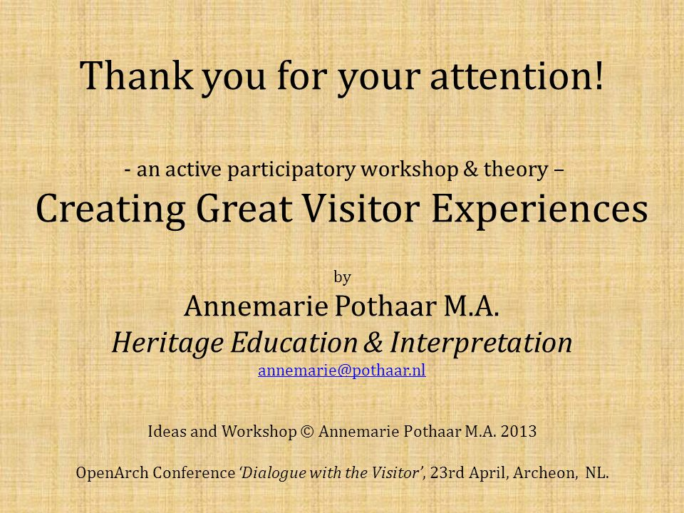Thank you for your attention! - an active participatory workshop & theory – Creating Great Visitor Experiences by Annemarie Pothaar M.A. Heritage Educ