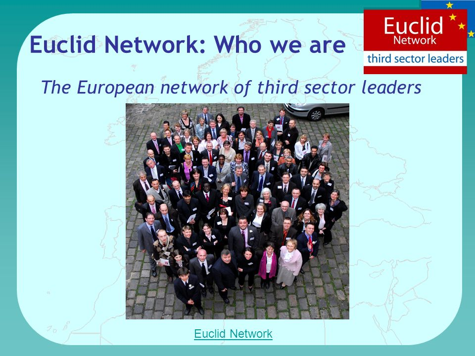 Euclid Network: Who we are The European network of third sector leaders Euclid Network