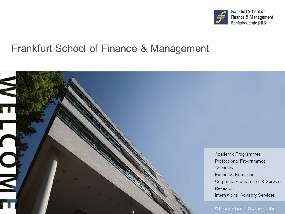 Frankfurt School of Finance & Management © F r a n k f u r t – S c h o o l. d e Academic Programmes Professional Programmes Seminars Executive Educati