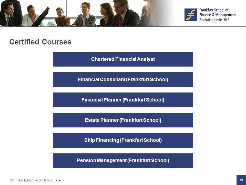 © F r a n k f u r t – S c h o o l. d e 10 Chartered Financial Analyst Financial Consultant (Frankfurt School) Estate Planner (Frankfurt School) Ship F