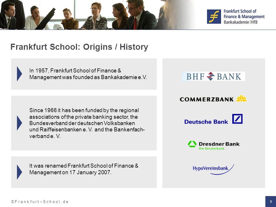 © F r a n k f u r t – S c h o o l. d e 3 In 1957, Frankfurt School of Finance & Management was founded as Bankakademie e.V. Frankfurt School: Origins