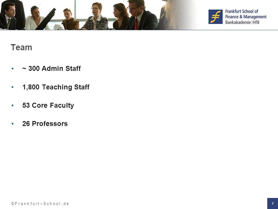 © F r a n k f u r t – S c h o o l. d e 7 Team ~ 300 Admin Staff 1,800 Teaching Staff 53 Core Faculty 26 Professors