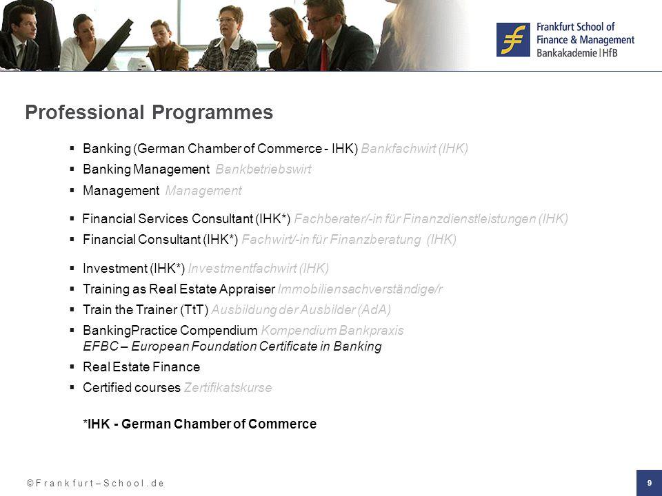© F r a n k f u r t – S c h o o l. d e 9 Professional Programmes Banking (German Chamber of Commerce - IHK) Bankfachwirt (IHK) Banking Management Bank