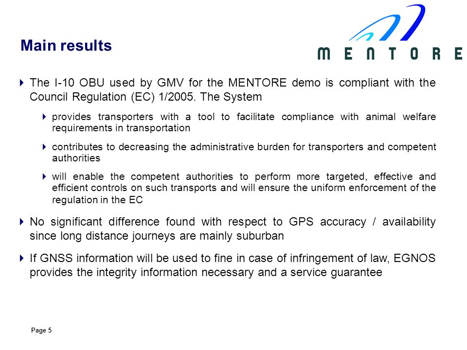 Page 5 The I-10 OBU used by GMV for the MENTORE demo is compliant with the Council Regulation (EC) 1/2005. The System provides transporters with a too